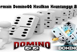 Bermain DominoQQ Hasilkan Keuntungan Besar