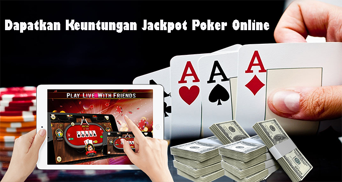 Dapatkan Keuntungan Jackpot Poker Online
