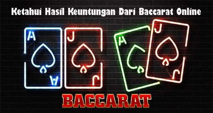 Ketahui Hasil Keuntungan Dari Baccarat Online